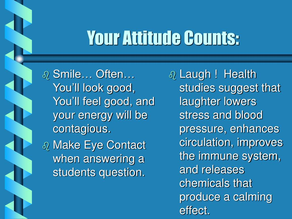 Smile… Often… You'll look good, You'll feel good, and your energy will be contagious.