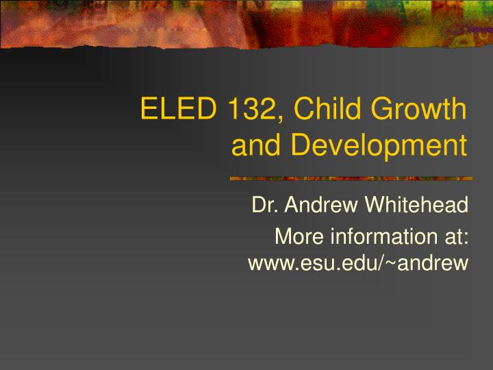 Eled 132 child growth and development l.jpg