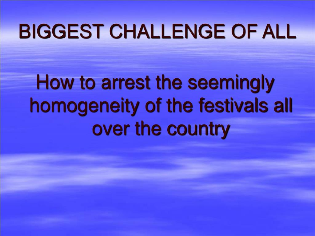 BIGGEST CHALLENGE OF ALL
