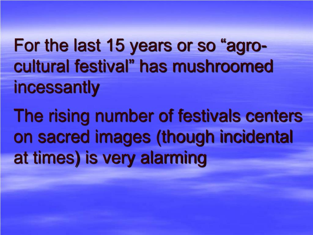 """For the last 15 years or so """"agro-cultural festival"""" has mushroomed"""
