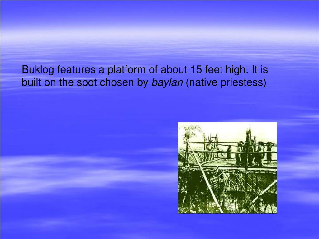Buklog features a platform of about 15 feet high. It is built on the spot chosen by