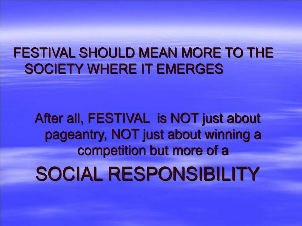 FESTIVAL SHOULD MEAN MORE TO THE SOCIETY WHERE IT EMERGES