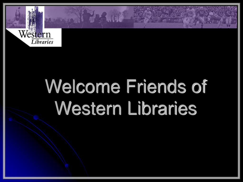 Welcome Friends of Western Libraries