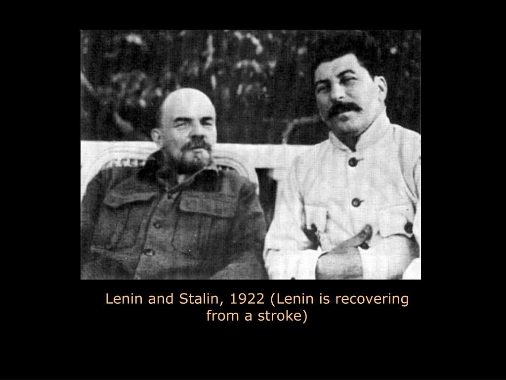 Lenin and Stalin, 1922 (Lenin is recovering from a stroke)