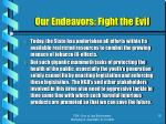 our endeavors fight the evil