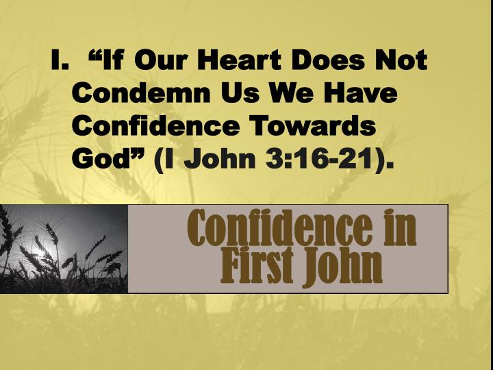 "I.  ""If Our Heart Does Not Condemn Us We Have Confidence Towards God"""