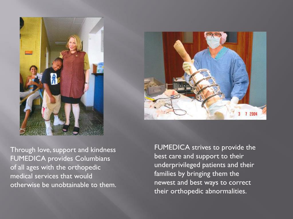 FUMEDICA strives to provide the best care and support to their underprivileged patients and their families by bringing them the newest and best ways to correct their orthopedic abnormalities.