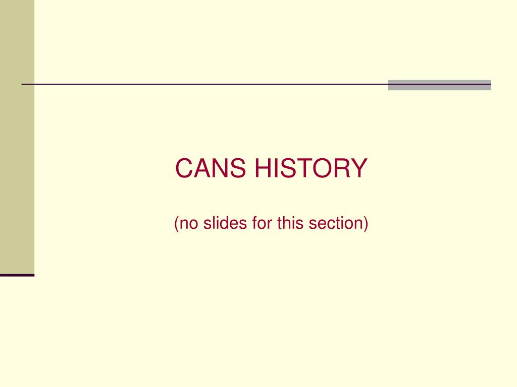 CANS HISTORY
