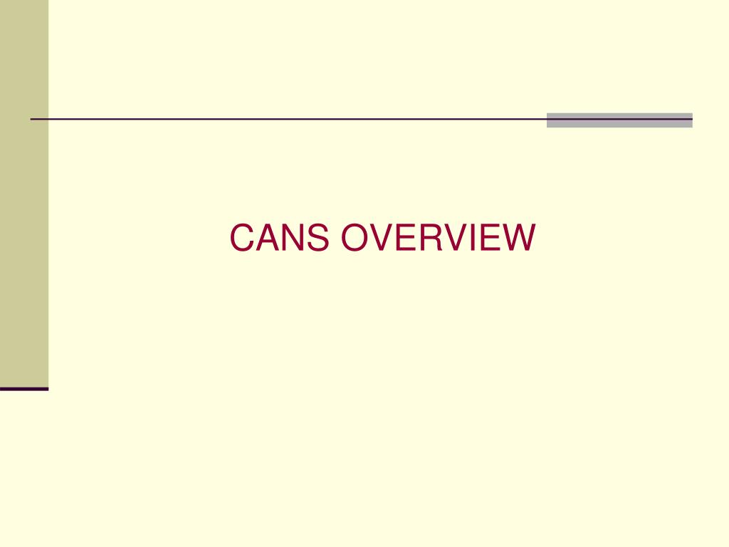 CANS OVERVIEW