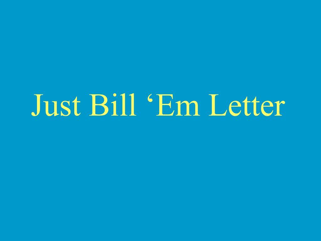 Just Bill 'Em Letter