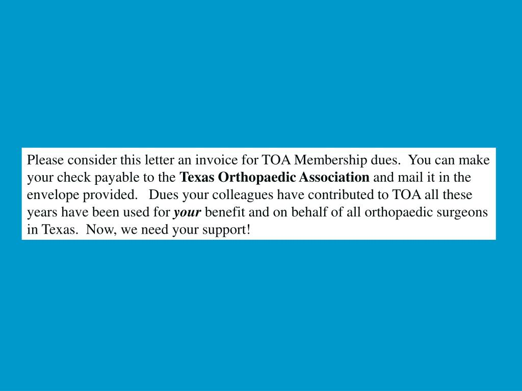 Please consider this letter an invoice for TOA Membership dues.  You can make your check payable to the