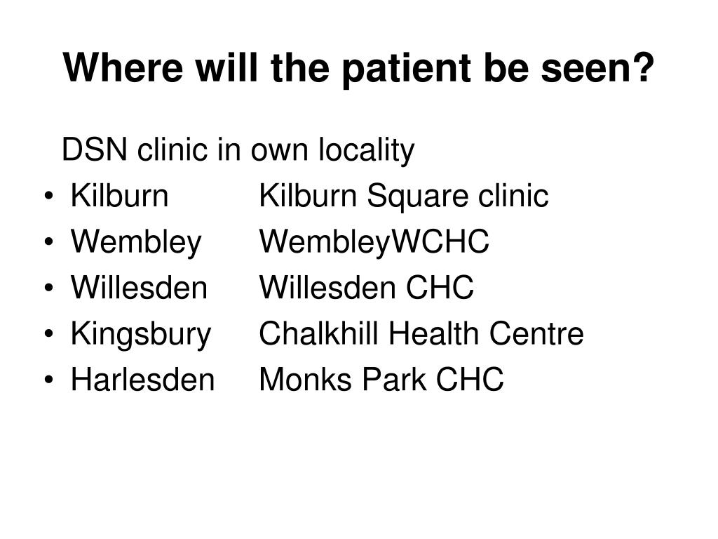 Where will the patient be seen?