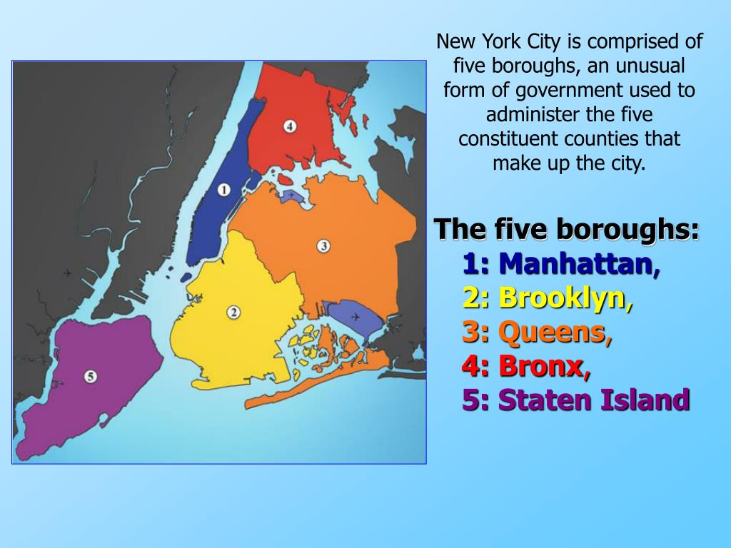 New York City is comprised of five boroughs, an unusual form of government used to administer the five constituent counties that make up the city.