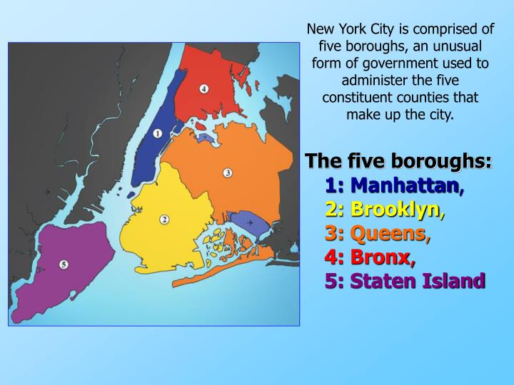 New York City is comprised of five boroughs, an unusual form of government used to administer the fi...