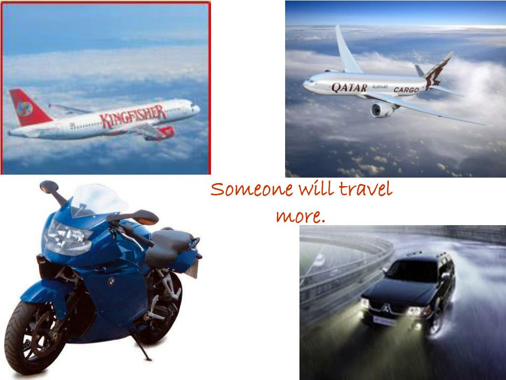 Someone will travel more.
