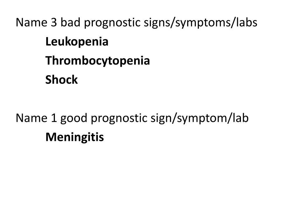 Name 3 bad prognostic signs/symptoms/labs