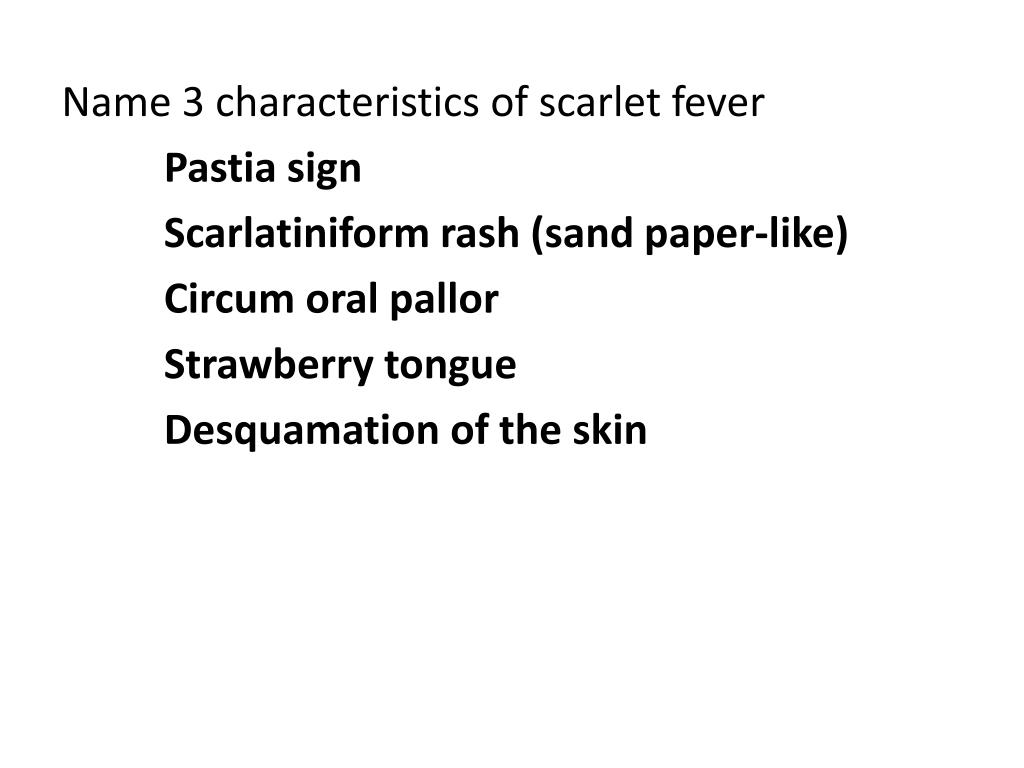 Name 3 characteristics of scarlet fever