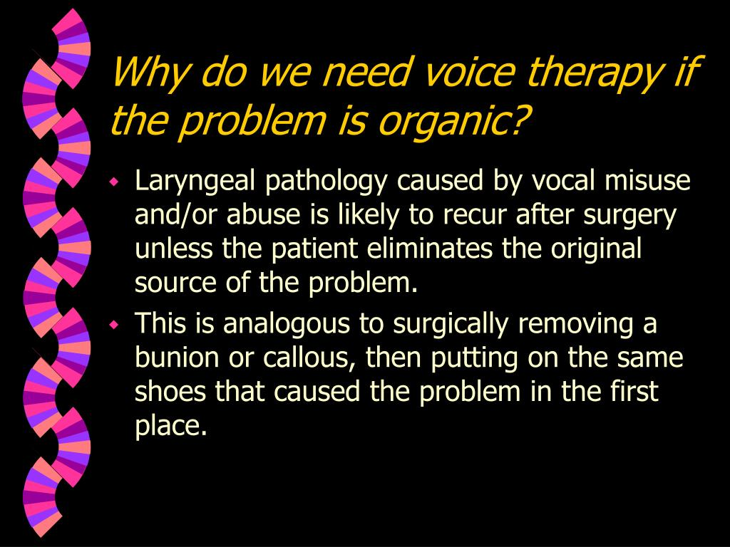 Why do we need voice therapy if the problem is organic?