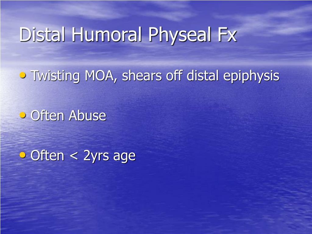 Distal Humoral Physeal Fx