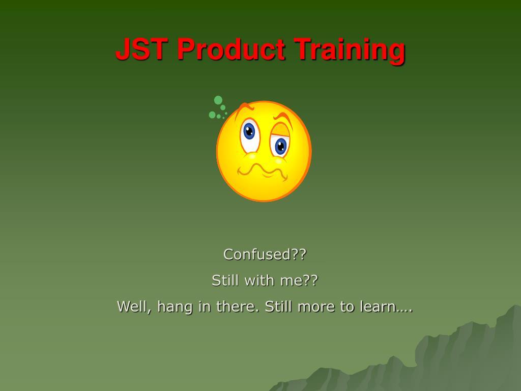 JST Product Training