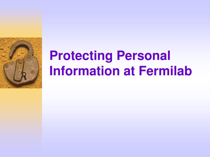 Protecting personal information at fermilab l.jpg