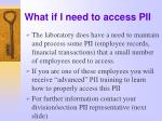 what if i need to access pii