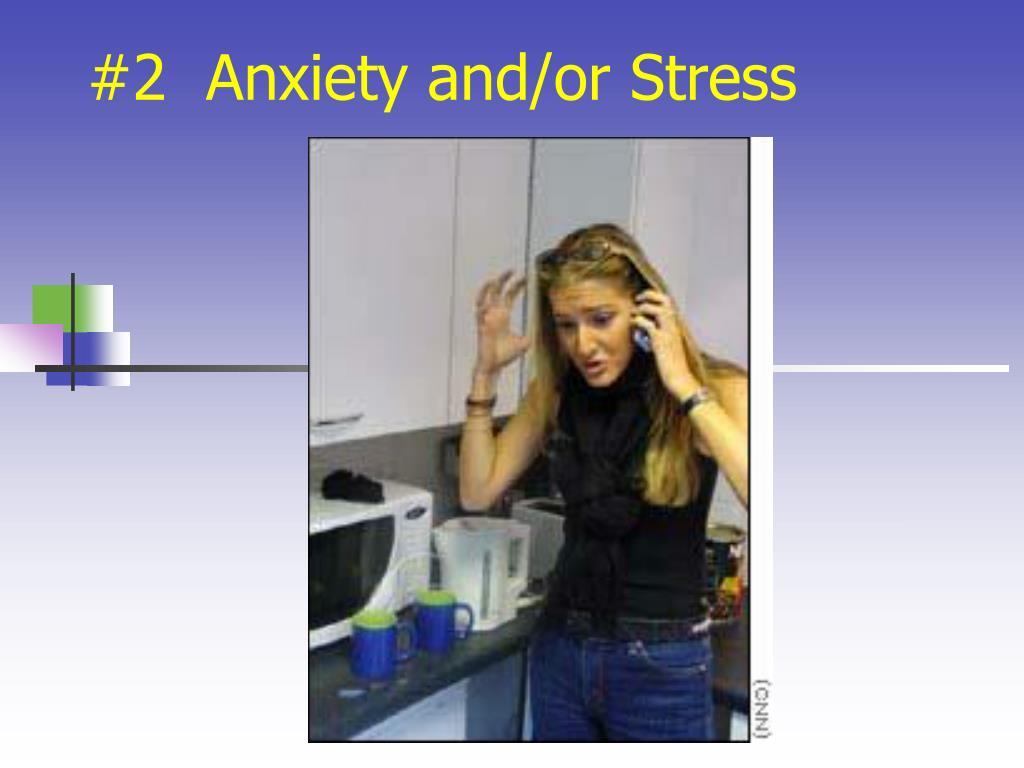 #2  Anxiety and/or Stress