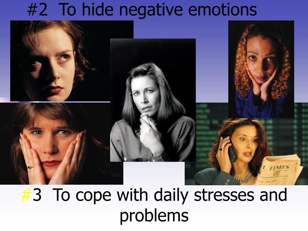 #2  To hide negative emotions