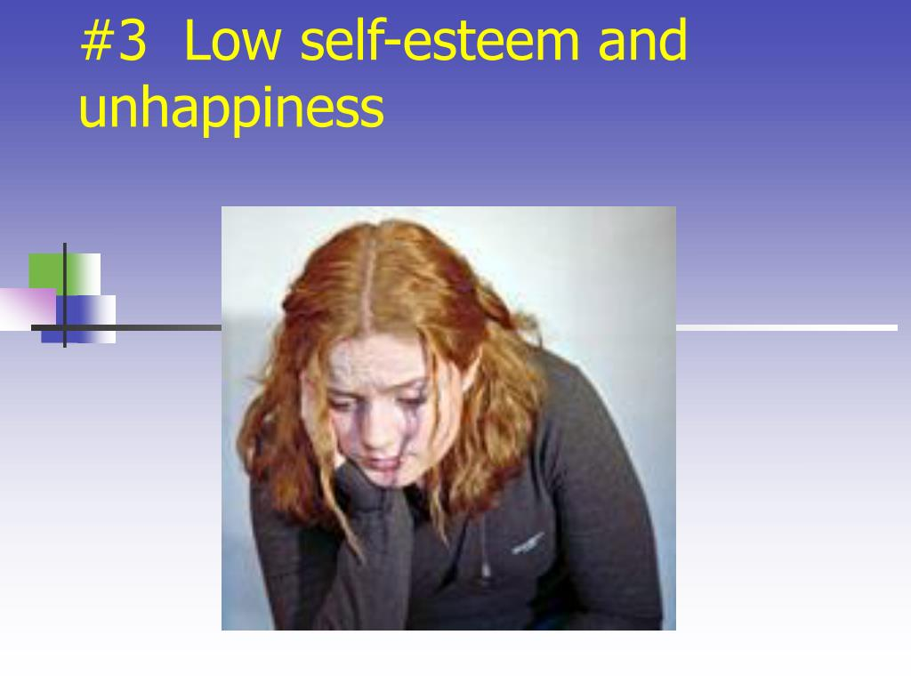 #3  Low self-esteem and unhappiness