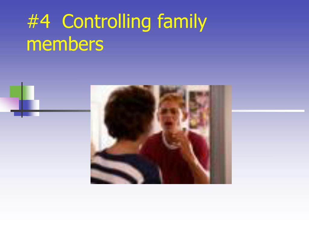 #4  Controlling family members