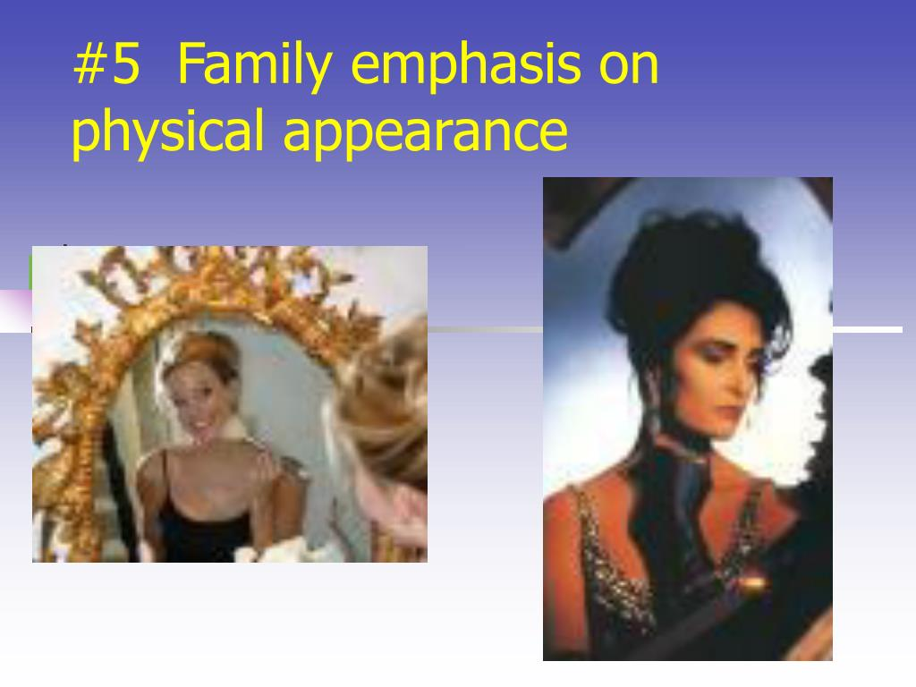 #5  Family emphasis on physical appearance