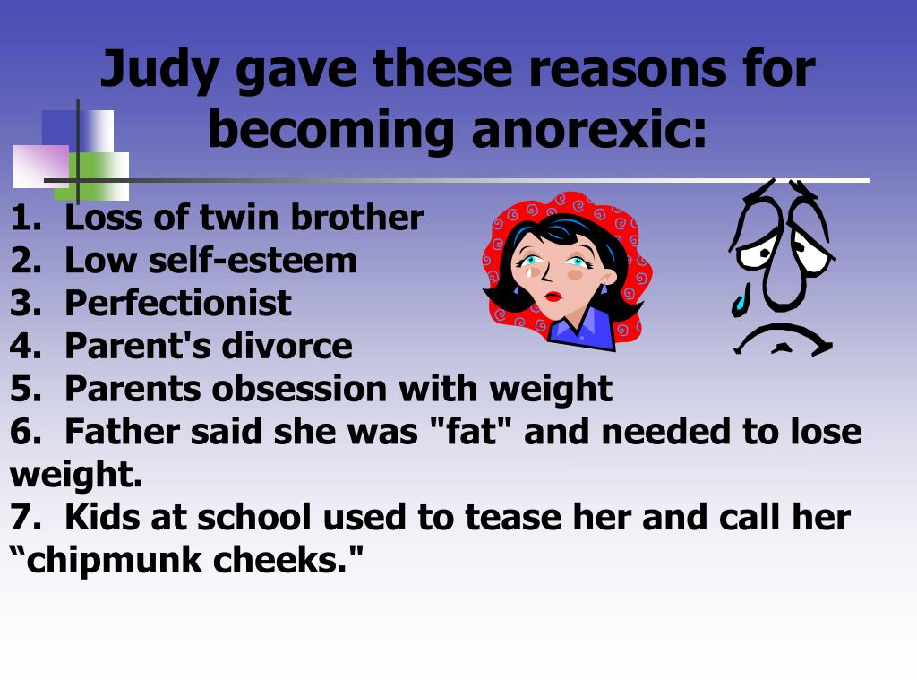 Judy gave these reasons for becoming anorexic:
