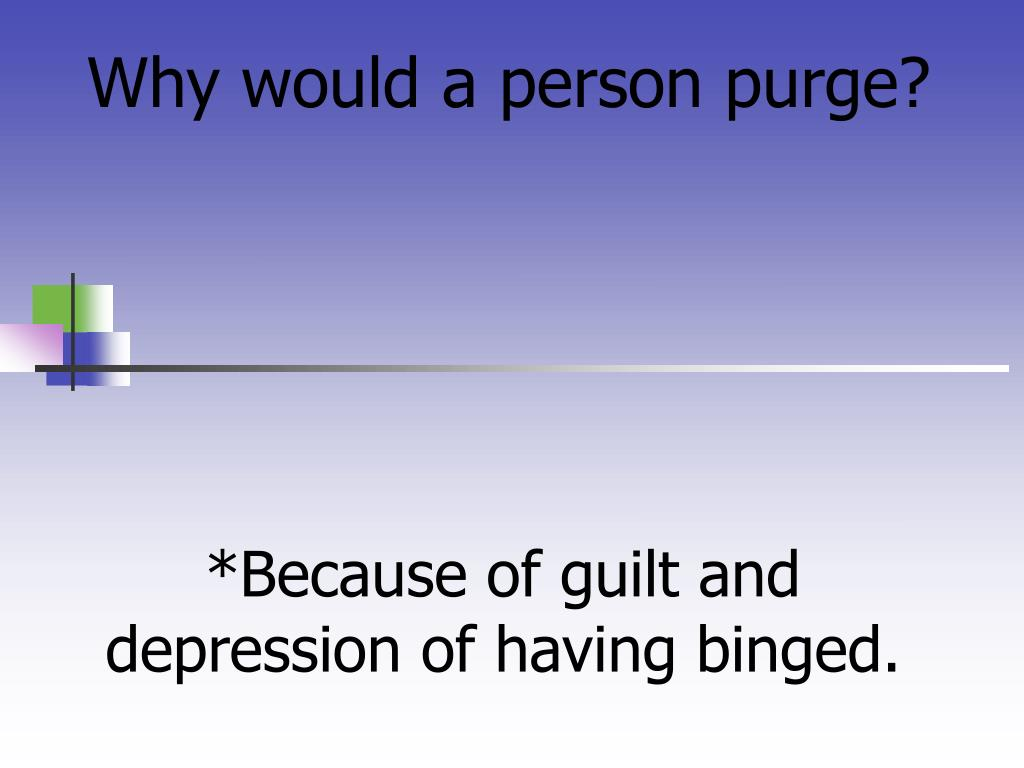 Why would a person purge?
