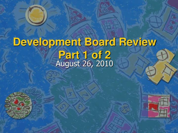 Development board review part 1 of 2 l.jpg