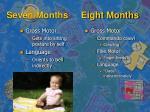 seven months eight months