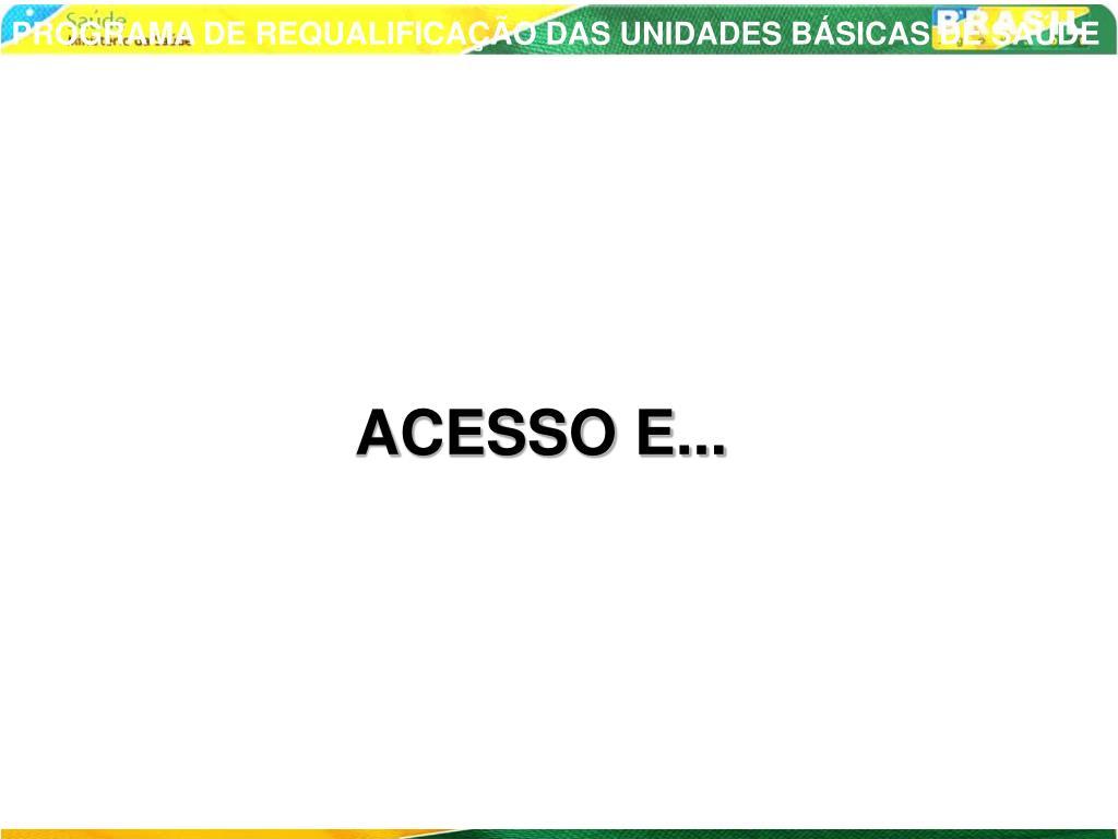 ACESSO E...