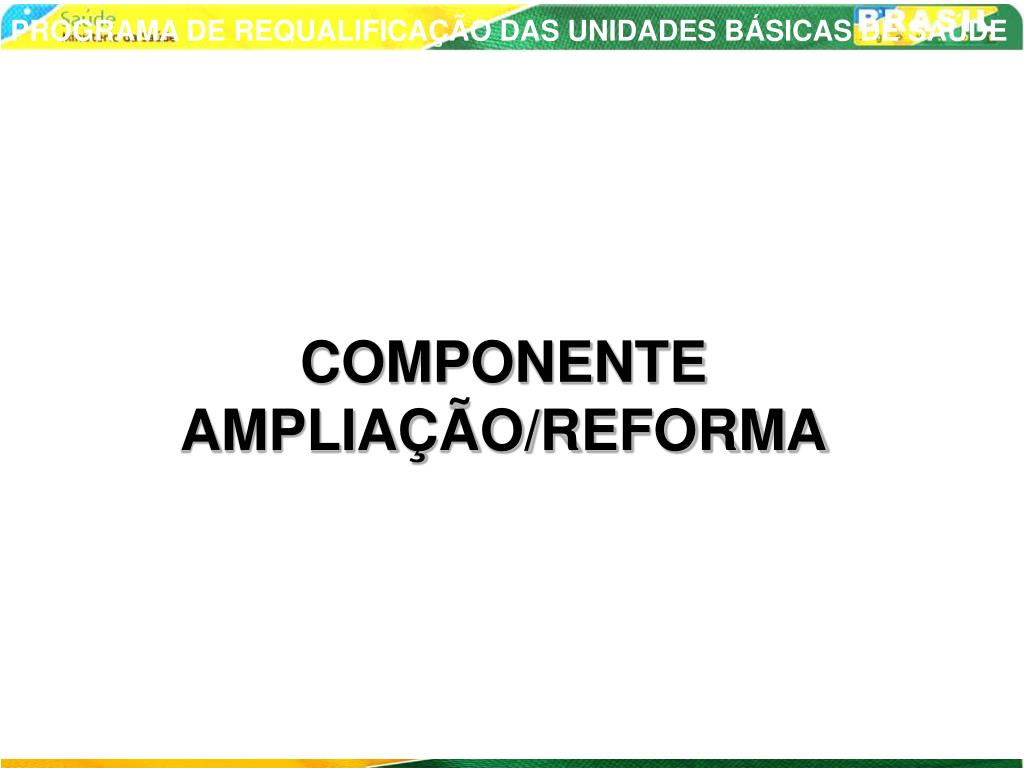 COMPONENTE AMPLIAÇÃO/REFORMA