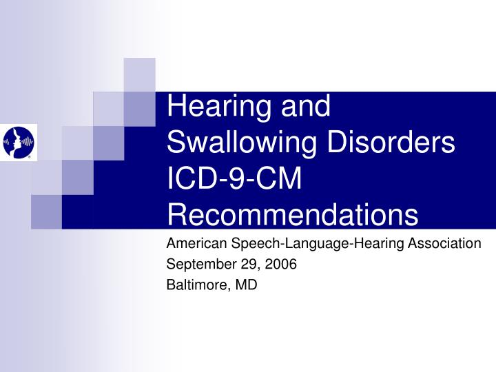 Hearing and swallowing disorders icd 9 cm recommendations