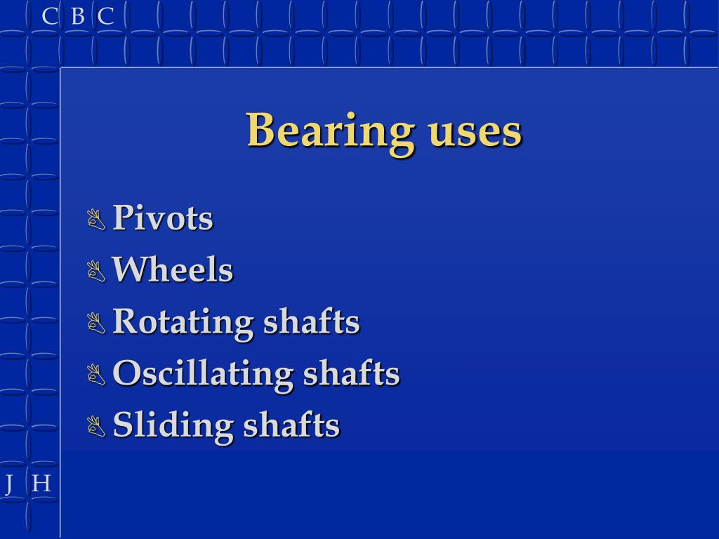 Bearing uses