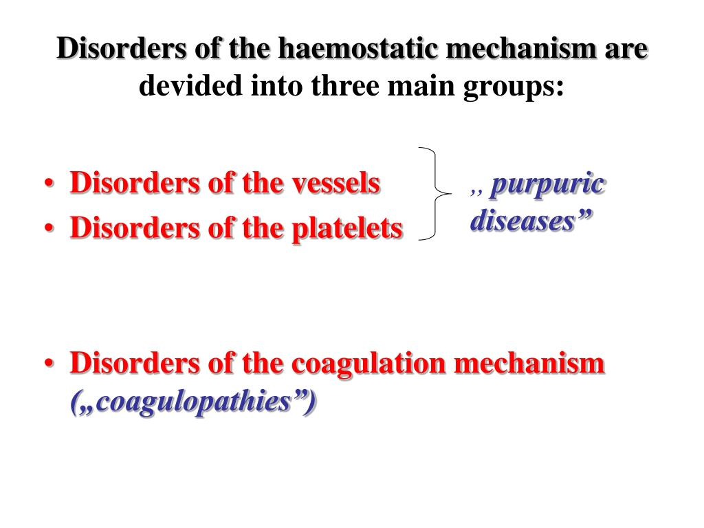 Disorders of the haemostatic mechanism are