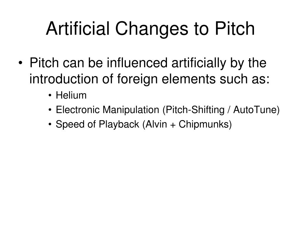 Artificial Changes to Pitch