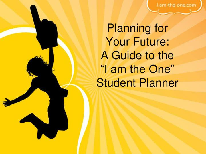 Planning for your future a guide to the i am the one student planner l.jpg