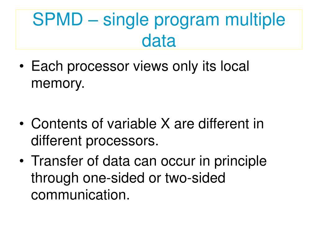 SPMD – single program multiple data