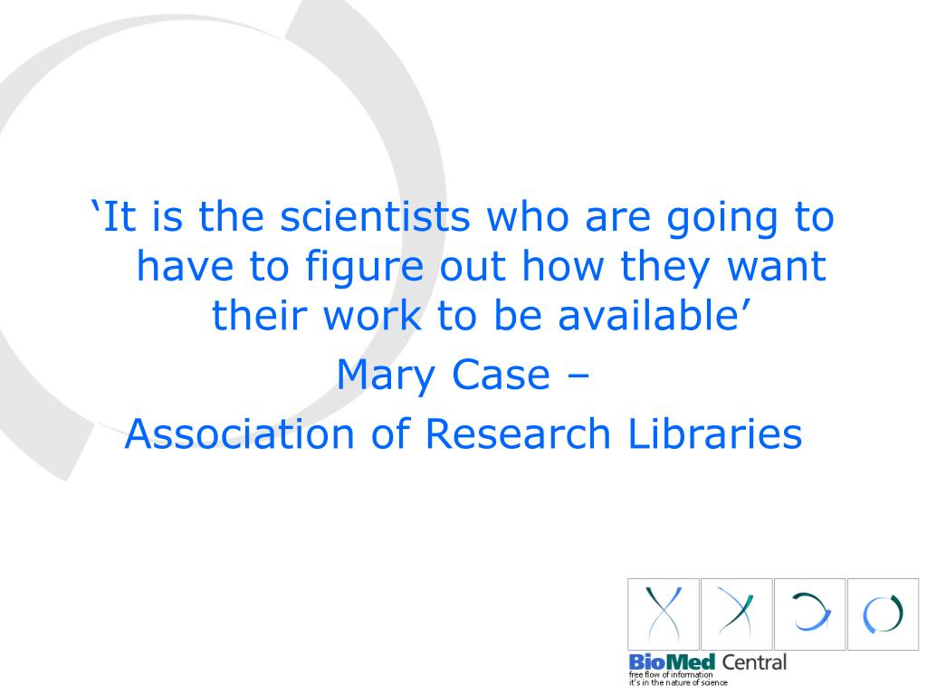 'It is the scientists who are going to have to figure out how they want their work to be available'