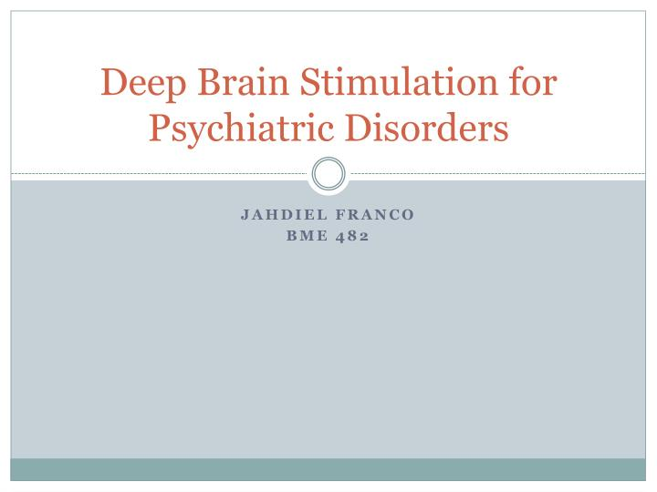 Deep brain stimulation for psychiatric disorders l.jpg
