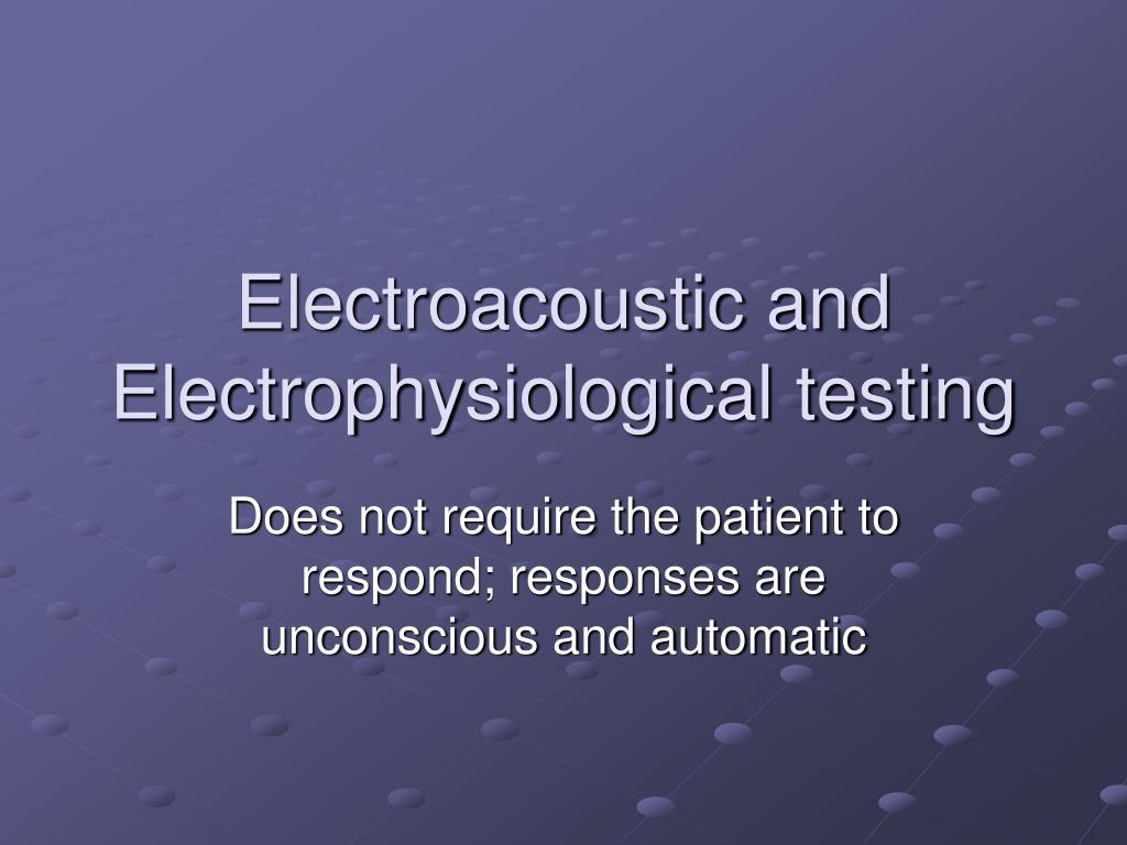 Electroacoustic and Electrophysiological testing