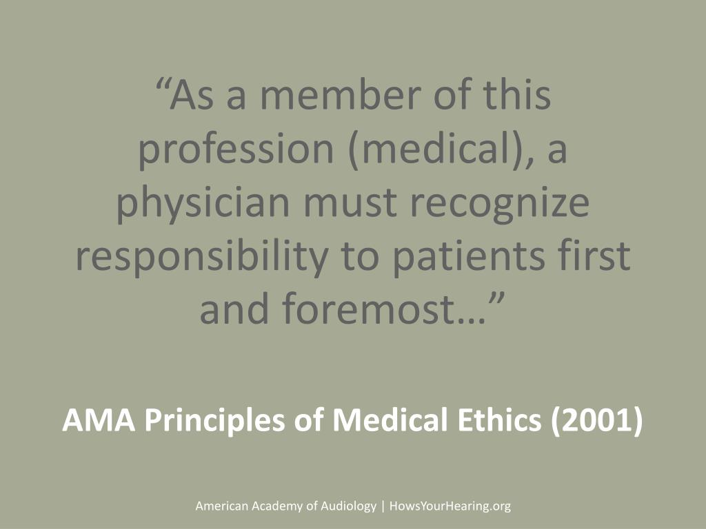 """""""As a member of this profession (medical), a physician must recognize responsibility to patients first and foremost…"""""""