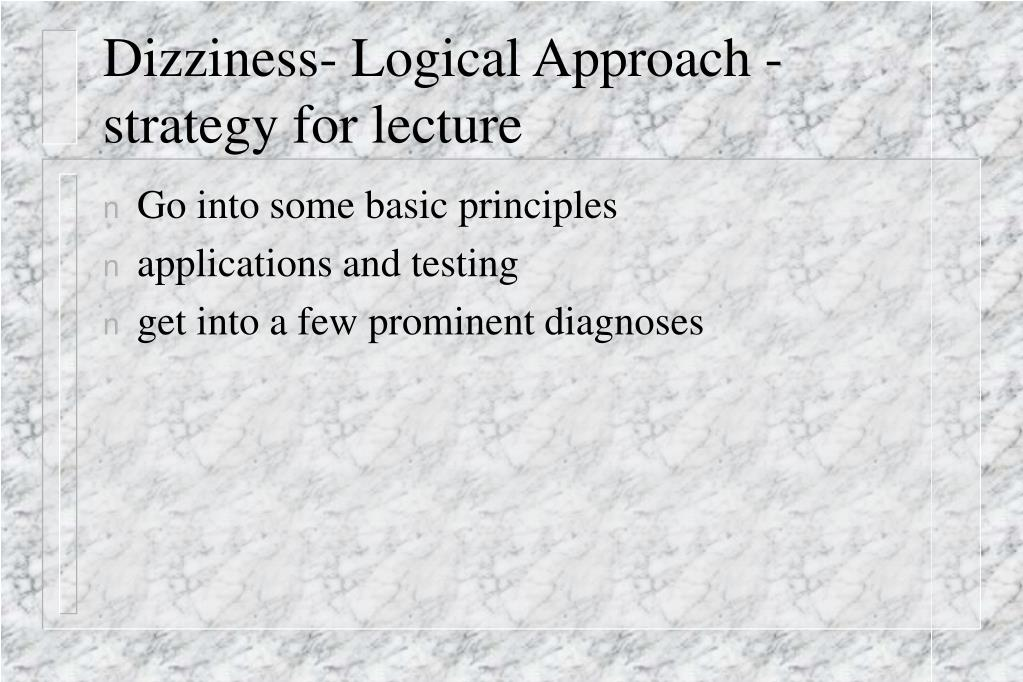 Dizziness- Logical Approach -strategy for lecture