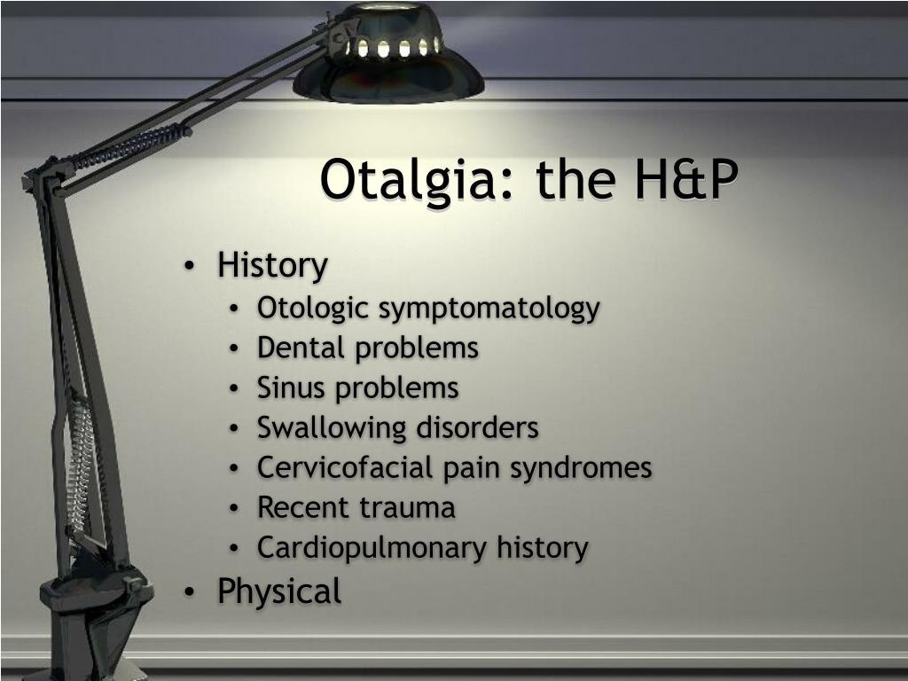 Otalgia: the H&P