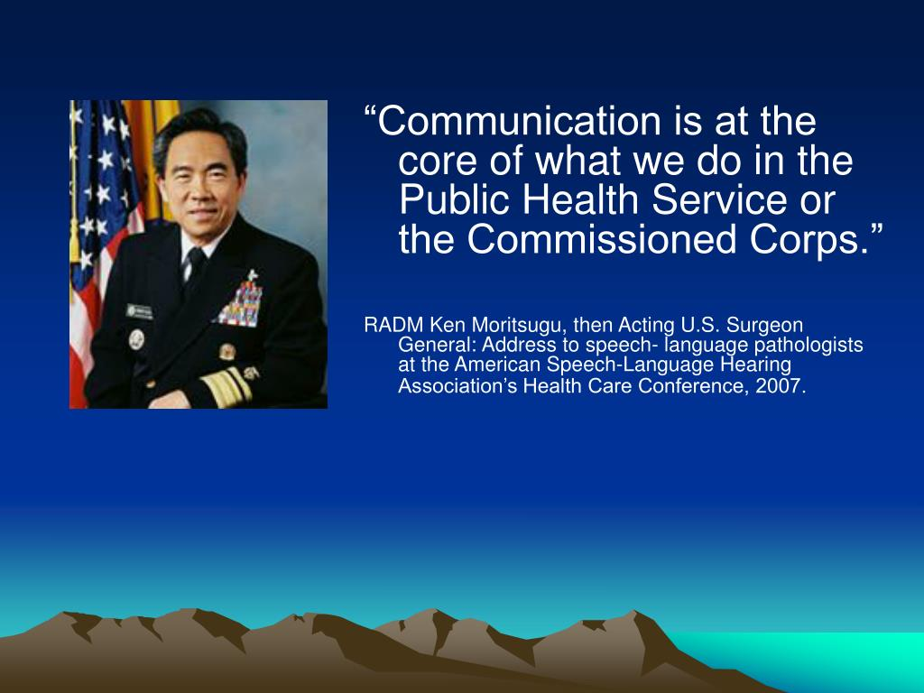 """Communication is at the core of what we do in the Public Health Service or the Commissioned Corps."""